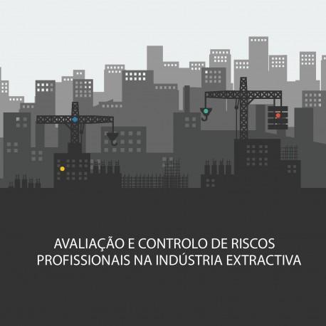 Avaliação e Controlo de Riscos Profissionais na Indústria Extractiva